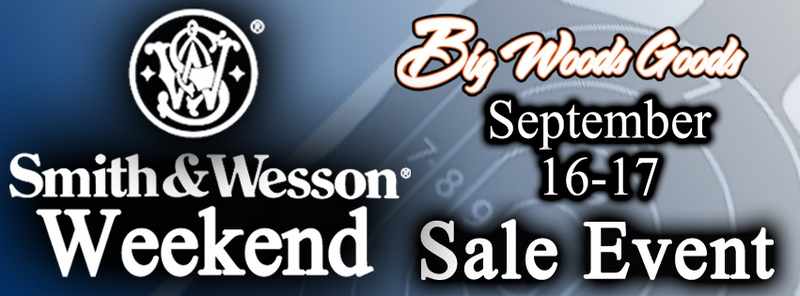 Smith and Wesson Sale Weekend at Big Woods Goods